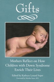 Gifts: Mothers Reflect on How Children with Down Syndrome Enrich Their Lives  -     Edited By: Kathryn Lynard Soper     By: Kathryn Lynard Soper, Ed.