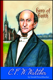 Hero of Faith - C.F.W. Walther  -     By: Gerald Perschbacher