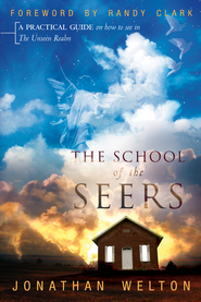 The School of the Seers: A Practical Guide on How to See in the Unseen Realm - eBook  -     By: Jonathan Welton