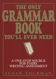 The Only Grammar Book You'll Ever Need: A One-Stop Resource for Every Writing Assignment  -     By: Susan Thurman