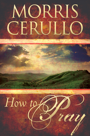 How to Pray - eBook  -     By: Morris Cerullo