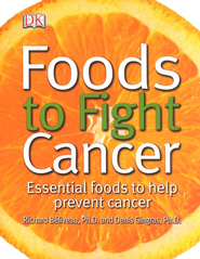 Foods To Fight Cancer  -     By: DK Publishing