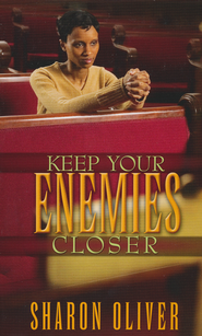 Keep Your Enemies Closer  -              By: Sharon Oliver