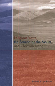 Religious Vows, the Sermon on the Mount, and Christian Living  -     By: Bonnie B. Thurston