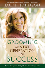 Grooming the Next Generation for Success: Proven Strategies for Raising the Next Generation of Leaders - eBook  -     By: Dani Johnson