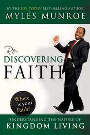 Rediscovering Faith: Understanding the Nature of Kingdom Living - eBook  -     By: Myles Munroe