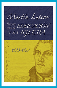 Mart&#237n Lutero, Escritos sobre la educaci&#243n y la iglesia, Martin Luther's Writings on Education and the Church  -     By: Martin Luther