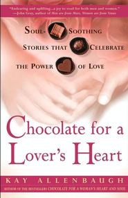 Chocolate for a Lover's Heart: Soul-Soothing Stories That Celebrate the Power of Love  -     By: Kay Allenbaugh