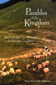 Parables of the Kingdom: Jesus and the Use of Parables in the Synoptic Tradition  -     By: Mary Ann Getty-Sullivan
