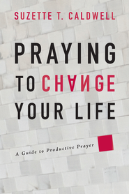 Praying to Change Your Life: A Guide to Productive Prayer - eBook  -     By: Suzette Caldwell