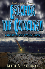 Escaping the Cataclysm: A Novel about the Origin of Geological Formations  -     By: Keith A. Robinson