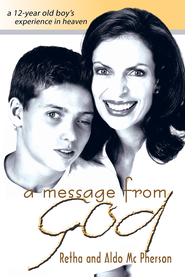 Message From God, A: A 12 Year-old Boy's Experience in Heaven - eBook  -     By: Retha McPherson, Aldo McPherson