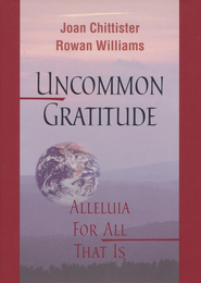 Uncommon Gratitude: Alleluia for All That Is  -     By: Joan Chittister, Archbishop Rowan Williams