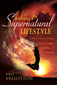 Developing A Supernatural Lifestyle: A Practical Guide to a Life of Signs, Wonders, and Miracles - eBook  -     By: Kris Vallotton
