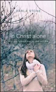 In Christ Alone, when your husband does not walk with Him   -     By: Darla Stone