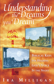 Understanding the Dreams You Dream Volume 1: Biblical Keys for Hearing God's Voice in the Night - eBook  -     By: Ira Milligan