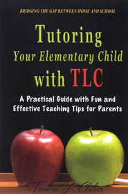 Tutoring Your Elementary Child with TLC: A Practical Guide with Fun and Effective Teaching Tips for Parents  -              By: Tamara L. Chilver