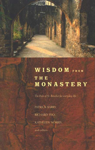 Wisdom from the Monastery: The Rule of St. Benedict for Everyday Life  -     By: Patrick Barry, Richard Yeo, Kathleen Norris