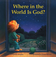 Where In the World Is God?  -     Edited By: Linda M. Maloney     By: Rosemarie Kunzler-Behncke     Illustrated By: Ulises Wensell