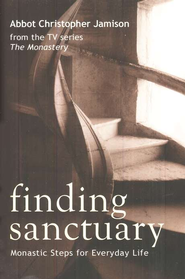 Finding Sanctuary: Monastic Steps for Everyday Life  -     By: Abbot Christopher Jamison
