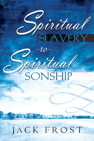 Spiritual Slavery To Spiritual Sonship: Your Destiny Awaits You - eBook  -     By: Jack Frost