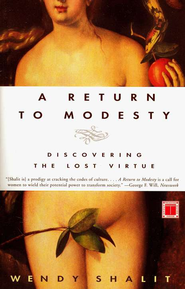 A Return to Modesty: Discovering the Lost Virtue   -     By: Wendy Shalit