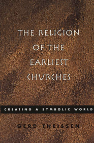 The Religion of the Earliest Churches   -     By: Gerd Theissen