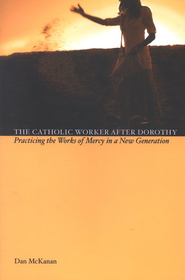 The Catholic Worker after Dorothy: Practicing the Works of Mercy in a New Generation  -     By: Dan McKanan