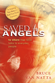 Saved By Angels: To Share How God Talks to Everyday People - eBook  -     By: Bruce Van Natta