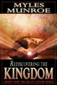 Rediscovering the Kingdom: Ancient Hope For Our 21st Century World - eBook  -     By: Myles Munroe