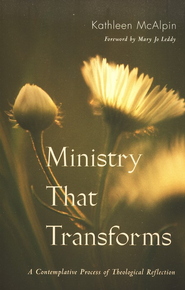 Ministry That Transforms: A Contemplative Process of Theological Reflection  -     By: Kathleen McAlpin