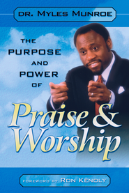Purpose and Power of Praise and Worship - eBook  -     By: Myles Munroe
