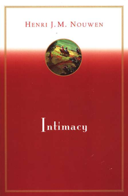 Intimacy: Essays in Pastoral Psychology   -     By: Henri J.M. Nouwen