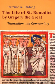The Life of St. Benedict by Gregory the Great: Translation and Commentary  -     By: Terrence G. Kardong