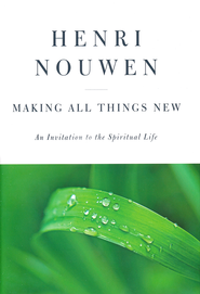 Making All Things New   -     By: Henri J.M. Nouwen