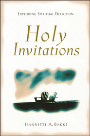 Holy Invitations  -              By: Jeannette A. Bakke