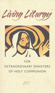 Living Liturgy for Extraordinary Ministers of Holy Communion Year A (2011)  -              By: Joyce Ann Zimmerman, Kathleen Harmon, Christopher Conlon