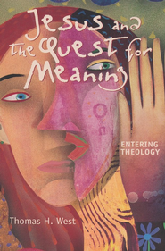 Jesus and the Quest for Meaning  -     By: Thomas West
