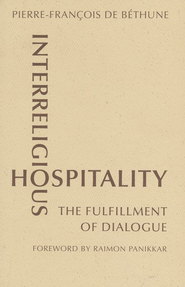 Interreligious Hospitality: The Fulfillment of Dialogue  -     By: Pierre-Francois de Bethune