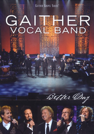 Better Day, DVD   -     By: Gaither Vocal Band