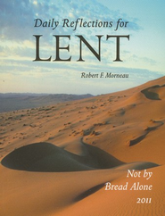 Not by Bread Alone: Daily Reflections for Lent 2011  -     By: Bishop Robert Morneau