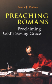 Preaching Romans: Proclaiming God's Saving Grace  -     By: Frank J. Matera