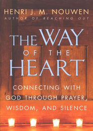 The Way of the Heart: Connecting with God Through Faith  -     By: Henri J.M. Nouwen