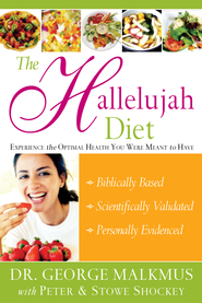 Hallelujah Diet, The: Experience the Optimal Health You Were Meant to Have - eBook  -     By: George Malkmus, Peter Shockey