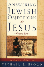 Answering Jewish Objections to Jesus, Volume 2: Theological Objections  -     By: Michael L. Brown