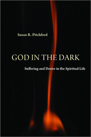 God in the Dark: Suffering and Desire in the Spiritual Life  -     By: Susan Pitchford