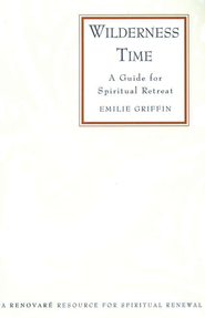 Wilderness Time: A Guide for Spiritual Retreat   -     By: Emilie Griffin