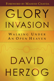 Glory Invasion: Walking Under an Open Heaven - eBook  -     By: David Herzog