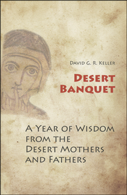 Desert Banquet: A Year of Wisdom from the Desert Mothers and Fathers  -              By: David Keller