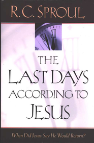 The Last Days According to Jesus   -              By: R.C. Sproul